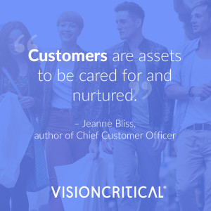 """""""Customers are assets to be cared for and nurtured."""" – Jeanne Bliss, author of Chief Customer Officer"""
