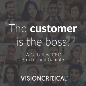"""""""The customer is the boss."""" – A.G. Lafley, CEO, Procter and Gamble"""