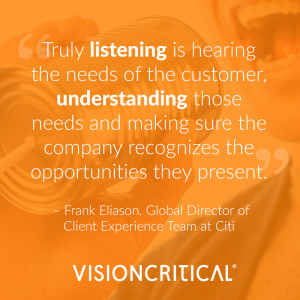 """""""Truly listening is hearing the needs of the customer, understanding those needs and making sure the company recognizes the opportunities they present."""" – Frank Eliason, Global Director of Client Experience Team at Citi"""